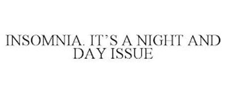 INSOMNIA. IT'S A NIGHT AND DAY ISSUE