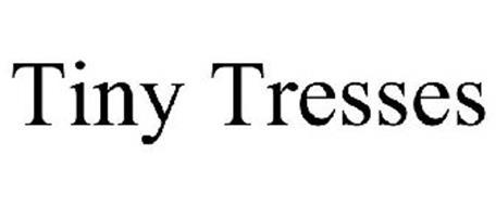TINY TRESSES