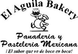 EL AGUILA BAKERY 1973 PANADERIA Y PASTELERIA MEXICANA ¡EL SABOR QUE VA DE BOCA EN BOCA!