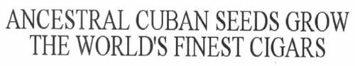 ANCESTRAL CUBAN SEEDS GROW THE WORLD'S FINEST CIGARS
