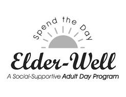 ELDER-WELL SPEND THE DAY A SOCIAL-SUPPORTIVE ADULT DAY PROGRAM