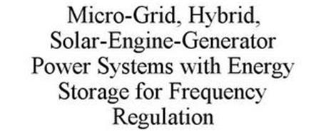 MICRO-GRID, HYBRID, SOLAR-ENGINE-GENERATOR POWER SYSTEMS WITH ENERGY STORAGE FOR FREQUENCY REGULATION