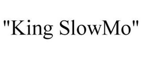 """KING SLOWMO"""