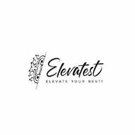ELEVATEST ELEVATE YOUR BEST!