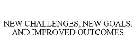 NEW CHALLENGES, NEW GOALS, AND IMPROVED OUTCOMES
