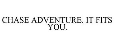 CHASE ADVENTURE. IT FITS YOU.