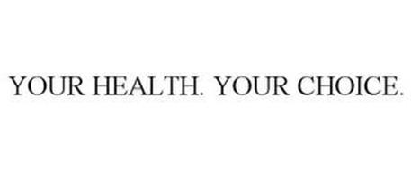 YOUR HEALTH. YOUR CHOICE.