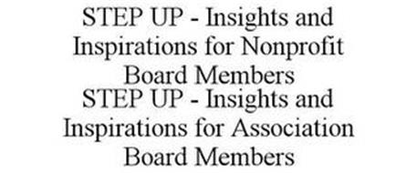 STEP UP - INSIGHTS AND INSPIRATION FOR NONPROFIT BOARD MEMBERS STEP UP - INSIGHTS AND INSPIRATIONS FOR ASSOCIATION BOARD MEMBERS