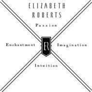 ER ELIZABETH ROBERTS PASSION IMAGINATION INTUITION ENCHANTMENT