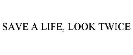 SAVE A LIFE, LOOK TWICE
