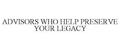 ADVISORS WHO HELP PRESERVE YOUR LEGACY