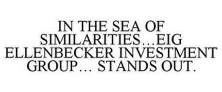 IN THE SEA OF SIMILARITIES...EIG ELLENBECKER INVESTMENT GROUP... STANDS OUT.