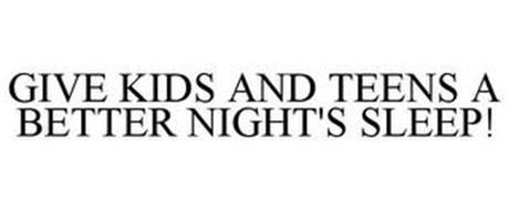 GIVE KIDS AND TEENS A BETTER NIGHT'S SLEEP!