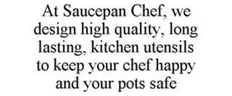 AT SAUCEPAN CHEF, WE DESIGN HIGH QUALITY, LONG LASTING, KITCHEN UTENSILS TO KEEP YOUR CHEF HAPPY AND YOUR POTS SAFE