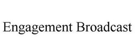 ENGAGEMENT BROADCAST