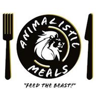 """ANIMALISTIC MEALS """"FEED THE BEAST!"""""""