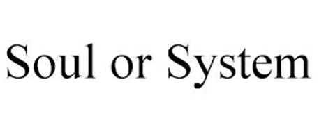 SOUL OR SYSTEM