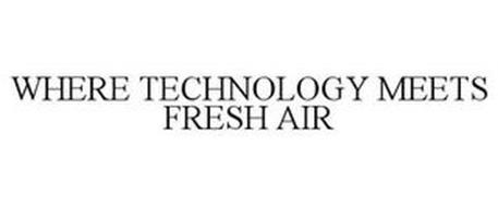 WHERE TECHNOLOGY MEETS FRESH AIR