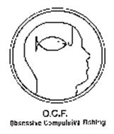 O.C.F. OBSESSIVE COMPULSIVE FISHING