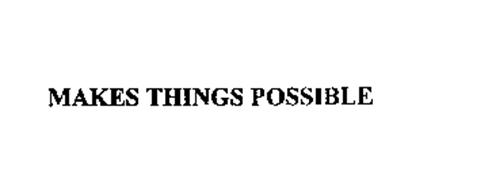 MAKES THINGS POSSIBLE
