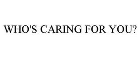WHO'S CARING FOR YOU?