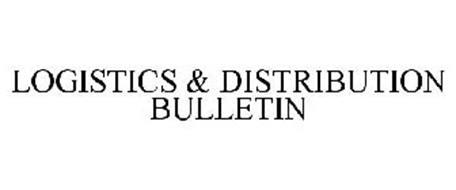 LOGISTICS & DISTRIBUTION BULLETIN