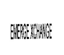 EMERGE XCHANGE