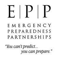 "EMERGENCY PREPAREDNESS PARTNERSHIPS E  P   P ""YOU CAN'T PREDICT... YOU CAN PREPARE."""