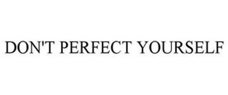 DON'T PERFECT YOURSELF