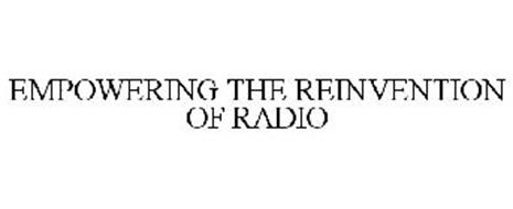 EMPOWERING THE REINVENTION OF RADIO