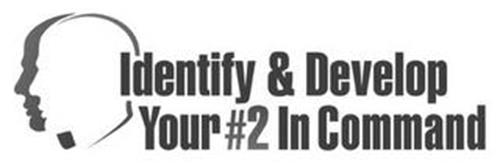 IDENTIFY & DEVELOP YOUR #2 IN COMMAND