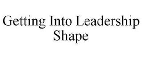 GETTING INTO LEADERSHIP SHAPE
