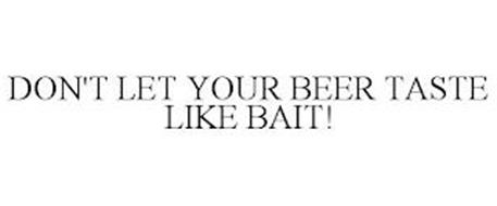 DON'T LET YOUR BEER TASTE LIKE BAIT!