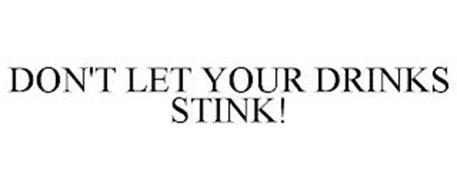 DON'T LET YOUR DRINKS STINK!