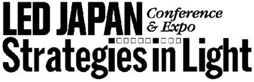 LED JAPAN CONFERENCE & EXPO STRATEGIES IN LIGHT