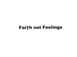 FAITH NOT FEELINGS