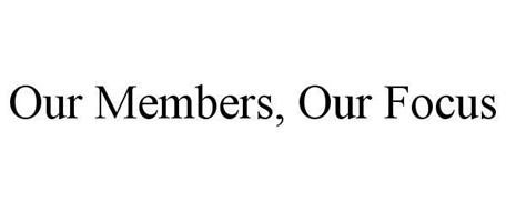 OUR MEMBERS, OUR FOCUS