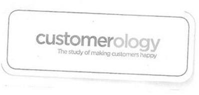 CUSTOMEROLOGY THE STUDY OF MAKING CUSTOMERS HAPPY
