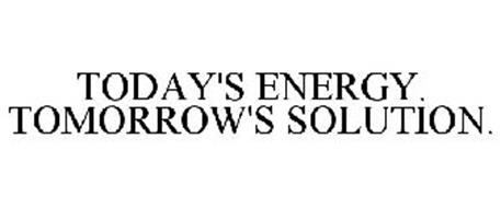TODAY'S ENERGY. TOMORROW'S SOLUTION.