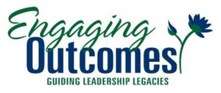 ENGAGING OUTCOMES GUIDING LEADERSHIP LEGACIES