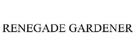 RENEGADE GARDENER