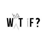 W^HAT IF?