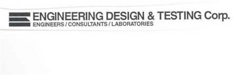 E ENGINEERING DESIGN & TESTING CORP. ENGINEERS/CONSULTANTS/LABORATORIES
