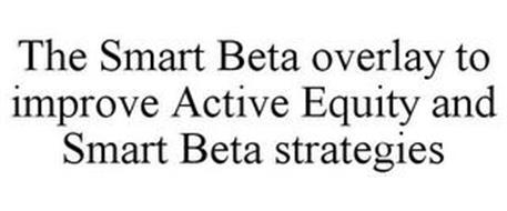 THE SMART BETA OVERLAY TO IMPROVE ACTIVE EQUITY AND SMART BETA STRATEGIES