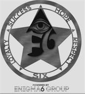 LOYALTY SUCCE$$ HOPE RESPECT SIX POWERED BY ENIGMA 6 GROUP
