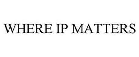 WHERE IP MATTERS