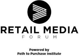 RETAIL MEDIA FORUM POWERED BY PATH TO PURCHASE INSTITUTE