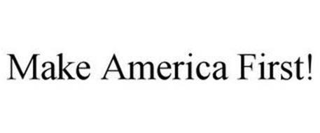MAKE AMERICA FIRST!