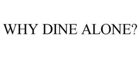 WHY DINE ALONE?