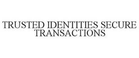 TRUSTED IDENTITIES SECURE TRANSACTIONS